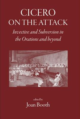 Cicero on the Attack: Invective and Subversion in the Orations and Beyond - Booth, Joan (Editor)
