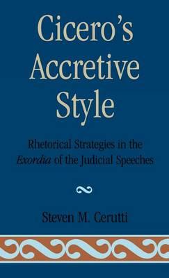 Cicero's Accretive Style: Rhetorical Strategies in the Exordia of the Judicial Speeches - Cerutti, Steven M