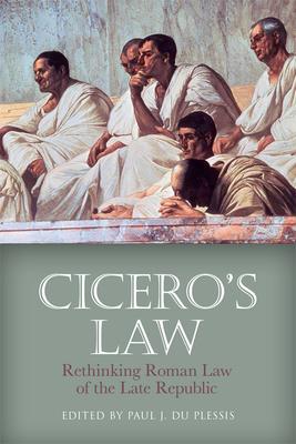 Cicero's Law: Rethinking Roman Law of the Late Republic - Du Plessis, Paul J (Editor)