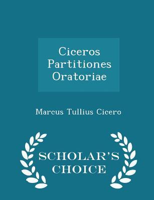 Ciceros Partitiones Oratoriae - Scholar's Choice Edition - Cicero, Marcus Tullius