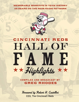 Cincinnati Reds Hall of Fame Highlights: Memorable Moments in Team History as Heard on the Reds Radio Network - Rhodes, Greg (Compiled by), and Castellini, Robert (Foreword by)