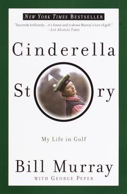 Cinderella Story: My Life in Golf - Murray, Bill, and Peper, George