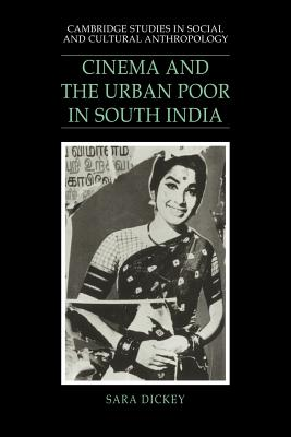 Cinema and the Urban Poor in South India - Dickey, Sara