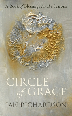 Circle of Grace: A Book of Blessings for the Seasons - Richardson, Jan