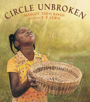 Circle Unbroken: A Story of a Basket and Its People - Raven, Margot Theis
