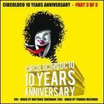 Circoloco 10 Years Anniversary, Pt. 3