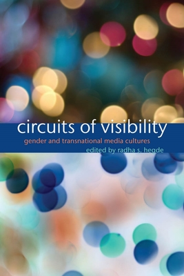 Circuits of Visibility: Gender and Transnational Media Cultures - Hegde, Radha Sarma (Editor)