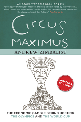 Circus Maximus: The Economic Gamble Behind Hosting the Olympics and the World Cup - Zimbalist, Andrew, Professor