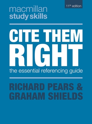 Cite Them Right: The Essential Referencing Guide - Pears, Richard, and Shields, Graham