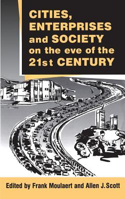 Cities Enterprise and Society - Moulaert, Frank (Editor), and Scott, Allen J (Editor)
