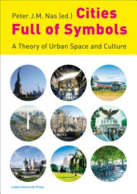 Cities Full of Symbols: A Theory of Urban Space and Culture - Nas, Peter J. M. (Editor)
