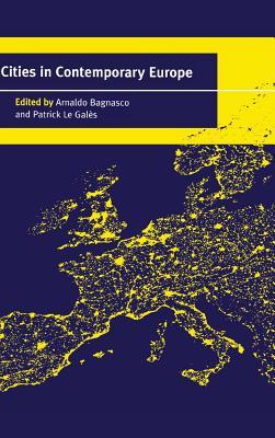 Cities in Contemporary Europe - Bagnasco, Arnaldo (Editor), and Le Gales, Patrick (Editor)