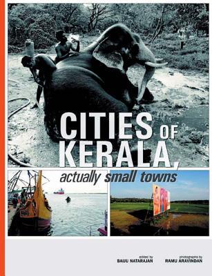 Cities of Kerala, Actually Small Towns - Natarajan, Baiju (Editor), and Pal, Pratapaditya, Mr. (Foreword by), and Aravindan, Ramu (Photographer)