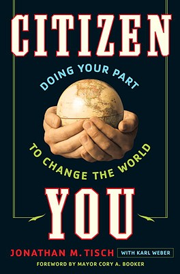 Citizen You: Doing Your Part to Change the World - Tisch, Jonathan, and Weber, Karl, and Booker, Cory, Mayor (Foreword by)