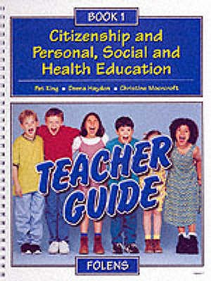 Citizenship and Personal, Social and Health Education: Teacher Book Bk. 1 - King, Pat, and Haydon, Deena, and Moorcroft, Christine