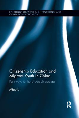 Citizenship Education and Migrant Youth in China: Pathways to the Urban Underclass - Li, Miao