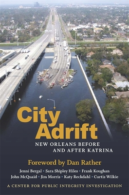 City Adrift: New Orleans Before and After Katrina - Integrity, Center For Public (Editor), and Rather, Dan (Foreword by), and Bergal, Jenni (Contributions by)