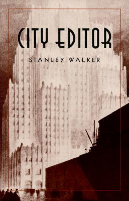 City Editor - Walker, Stanley, and Woollcott, Alexander, Professor (Foreword by)