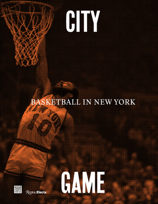 City/Game: Basketball in New York - Rhoden, William C (Editor), and Frazier, Walt Clyde (Foreword by)