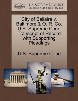 City of Bellaire V. Baltimore & O. R. Co. U.S. Supreme Court Transcript of Record with Supporting Pleadings - U S Supreme Court (Creator)