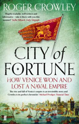 City of Fortune: How Venice Won and Lost a Naval Empire - Crowley, Roger