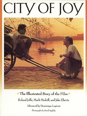 City of Joy: The Illustrated Story of the Film - Joffe, Roland, and Landau, Diana (Editor), and Appleby, David (Photographer)