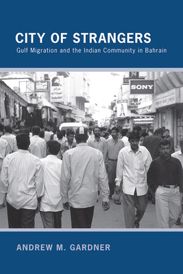 City of Strangers: Gulf Migration and the Indian Community in Bahrain - Gardner, Andrew M