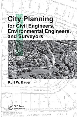 City Planning for Civil Engineers, Environmental Engineers, and Surveyors - Bauer, Kurt W