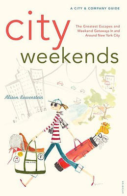 City Weekends: Greatest Escapes and Weekend Getaways in and Around New York City - Lowenstein, Alison