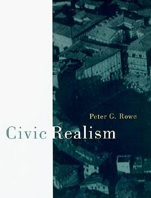 Civic Realism - Rowe, Peter G