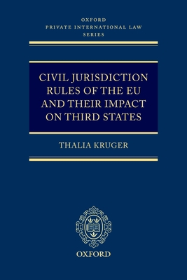 Civil Jurisdiction Rules of the Eu and Their Impact on Third States - Kruger, Thalia