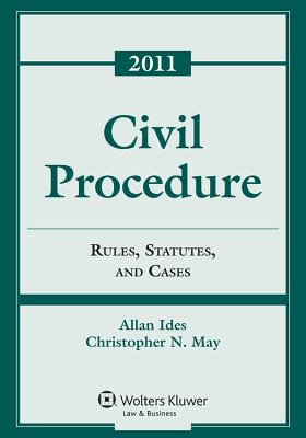 Civil Procedure: Rules, Statutes, and Cases - Ides, Allan, and May, Christopher N