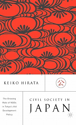 Civil Society in Japan: The Growing Role of Ngo's in Tokyo's Aid and Development Policy - Hirata, K