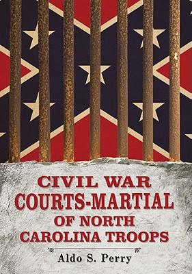Civil War Courts-Martial of North Carolina Troops - Perry, Aldo S