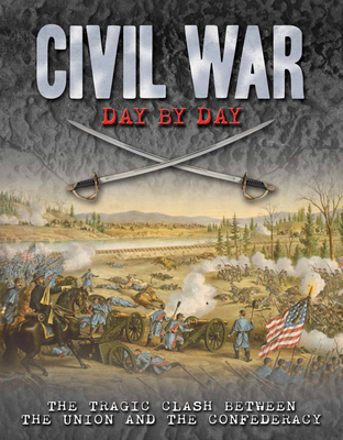 Civil War Day by Day: The Tragic Clash Between the Union and the Confederacy - Katcher, Philip