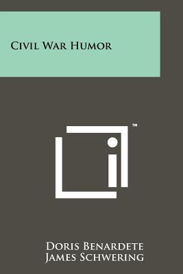Civil War Humor - Benardete, Doris, and Schwering, James