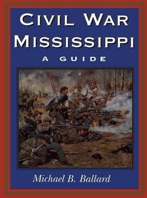 Civil War Mississippi: A Guide - Ballard, Michael B