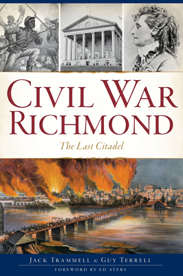 Civil War Richmond: The Last Citadel - Trammell, Jack, and Terrell, Guy, and Ayers, Ed (Foreword by)