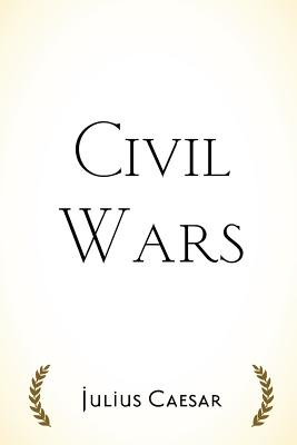 Civil Wars - Caesar, Julius, and McDevitte, W a (Translated by)