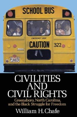 Civilities and Civil Rights: Greensboro, North Carolina, and the Black Struggle for Freedom - Chafe, William H