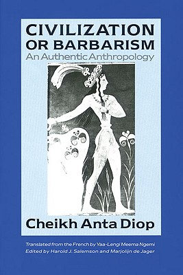 Civilization or Barbarism: An Authentic Anthropology - Diop, Cheikh Anta