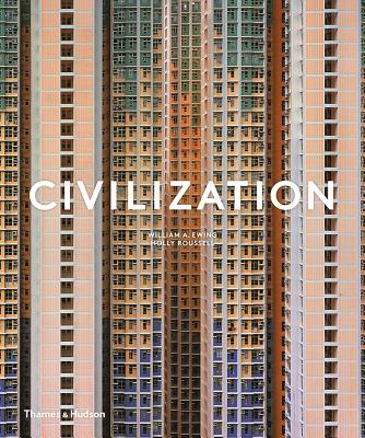 Civilization: The Way We Live Now - Ewing, William A, and Roussell, Holly