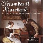 Clérambault, Marchand: Complete Harpsichord Music