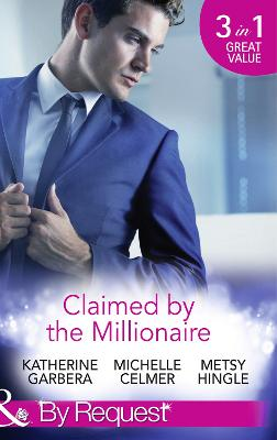 Claimed by the Millionaire: The Wealthy Frenchman's Proposition / One Month with the Magnate / What the Millionaire Wants... (Sons of Privilege, Book 2) - Garbera, Katherine, and Celmer, Michelle, and Hingle, Metsy