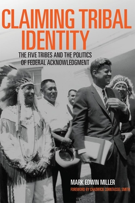Claiming Tribal Identity - Miller, Mark Edwin, Prof., PH.D., and Smith, Chad Corntassel, Mr. (Foreword by)