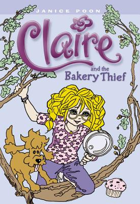 Claire and the Bakery Thief - Poon, Janice