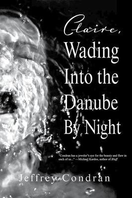 Claire, Wading Into the Danube By Night - Condran, Jeffrey