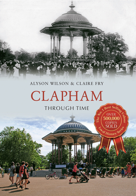 Clapham Through Time - Wilson, Alyson, and Fry, Claire