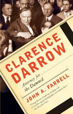 Clarence Darrow: Attorney for the Damned - Farrell, John A