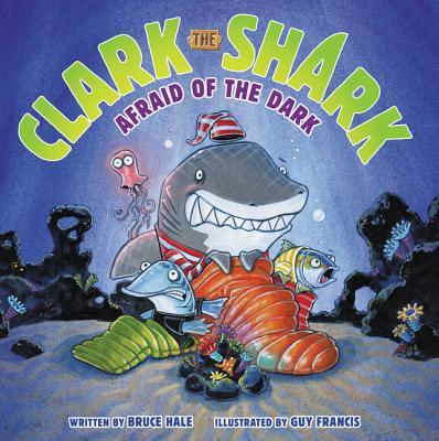 Clark the Shark: Afraid of the Dark - Hale, Bruce